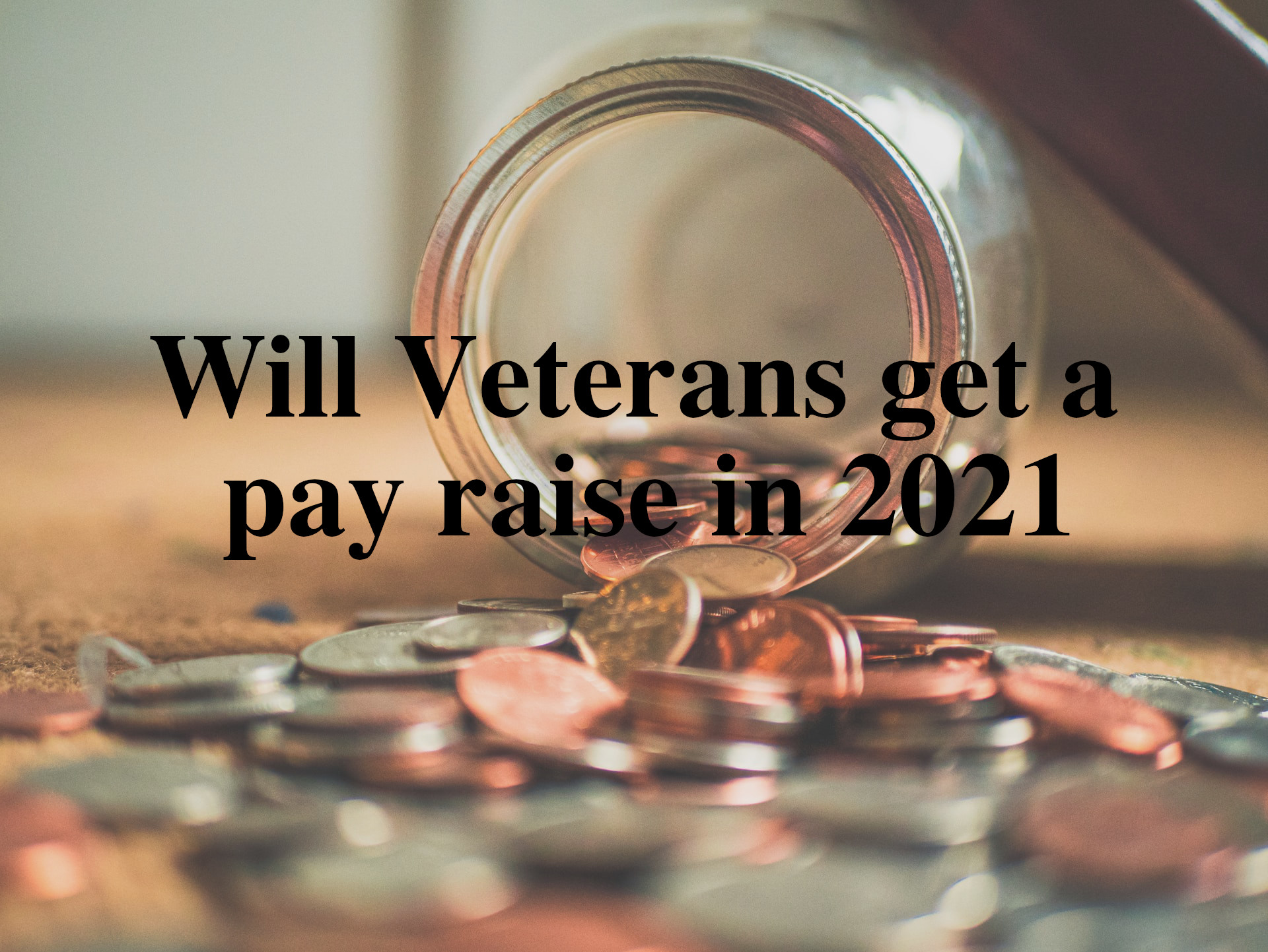 Will veterans get a pay raise in 2021